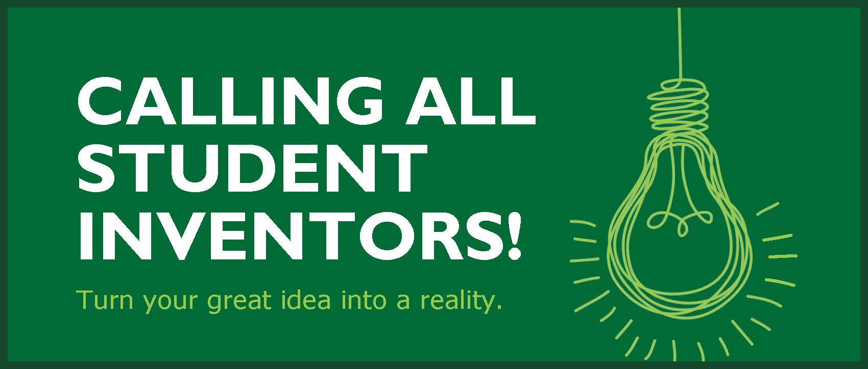 Calling all student inventors!  Turn your great idea into a reality.