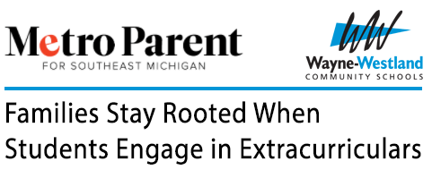 Metro Parent for Southease Michigan : Families Stay Rooted When Students Engage in Extracurriculars