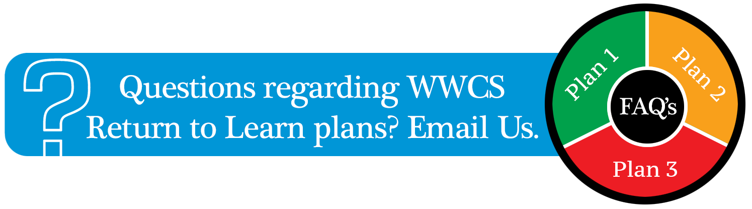 Questions regarding WWCS Return to Learn plans? Email Us.