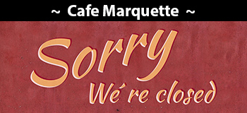 Cafe Marquette Closed